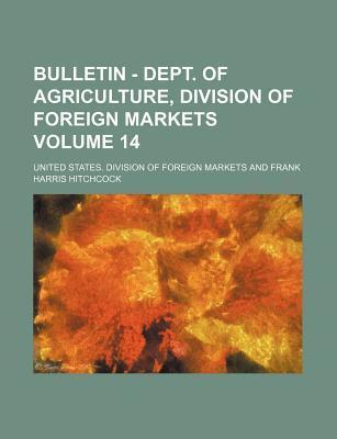 Bulletin - Dept. of Agriculture, Division of Foreign Markets Volume 14