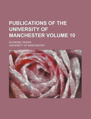 Publications of the University of Manchester Volume 10; Economic Series