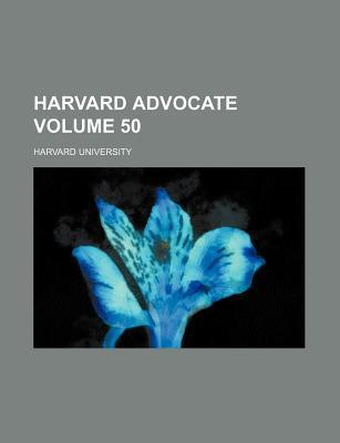Harvard Advocate Volume 50