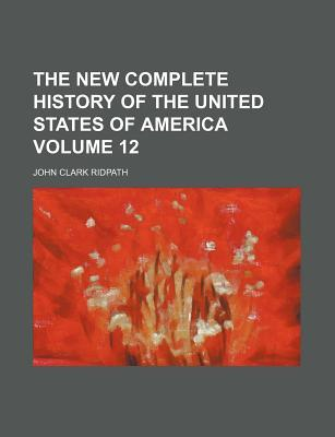 The New Complete History of the United States of America Volume 12