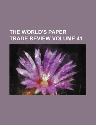 The World's Paper Trade Review Volume 41