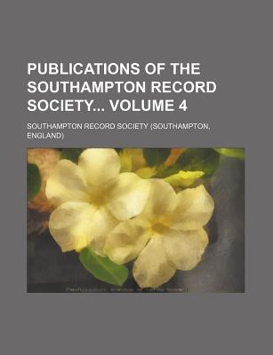 Publications of the Southampton Record Society Volume 4