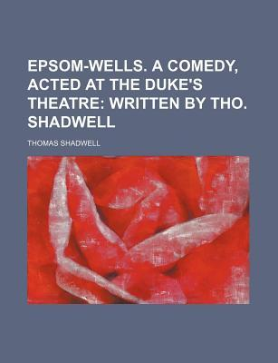 Epsom-Wells. a Comedy, Acted at the Duke's Theatre