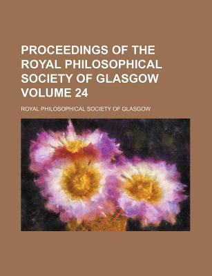 Proceedings of the Royal Philosophical Society of Glasgow Volume 24