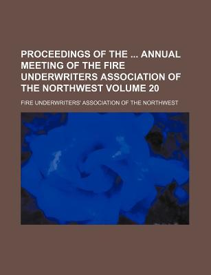 Proceedings of the Annual Meeting of the Fire Underwriters Association of the Northwest Volume 20