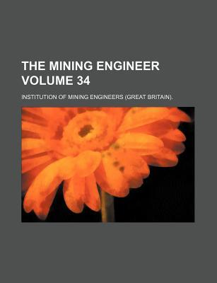 The Mining Engineer Volume 34