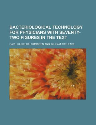 Bacteriological Technology for Physicians with Seventy-Two Figures in the Text