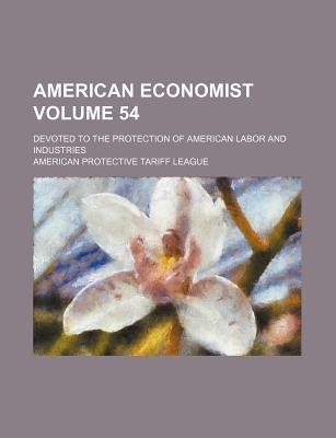 American Economist Volume 54; Devoted to the Protection of American Labor and Industries