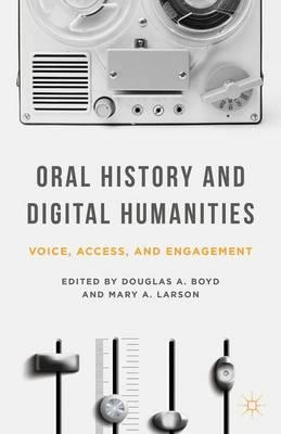 Oral History and Digital Humanities : Voice, Access, and Engagement