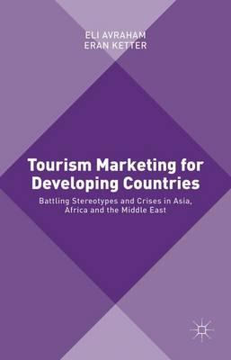 Tourism Marketing for Developing Countries 2015 : Battling Stereotypes and Crises in Asia, Africa and the Middle East