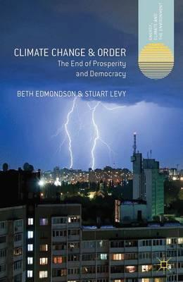 Download kindle books to ipad free Climate Change and Order : The End of Prosperity and Democracy by Beth Edmondson,Stuart Levy 9781137351241 DJVU