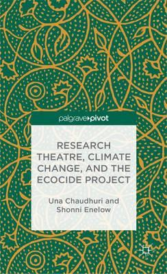 Research Theatre, Climate Change, and the Ecocide Project : A Casebook