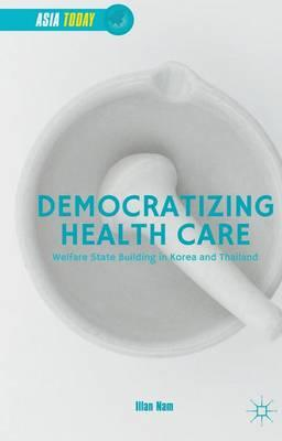 Democratizing Health Care 2015 : Welfare State Building in Korea and Thailand