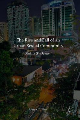 The Rise and Fall of an Urban Sexual Community 2016 : Malate (Dis)placed