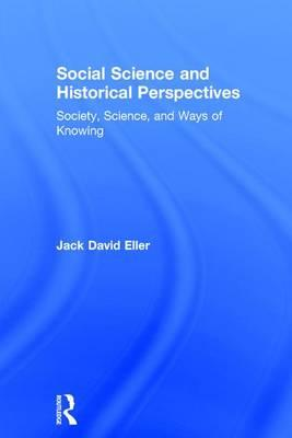Social Science and Historical Perspectives : Society, Science, and Ways of Knowing