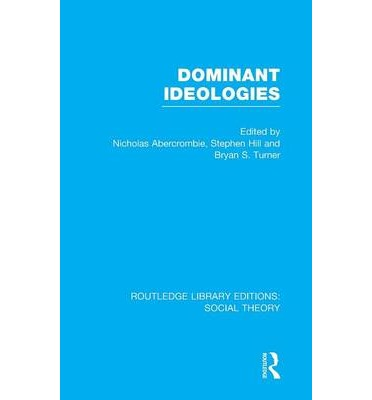 nicholas abercrombie the dominant ideology thesis Abercrombie, nicholas and bryan s turner the dominant ideology thesis  british journal of sociology 29 (1978): 149-70 abrahams, roger d singing the.