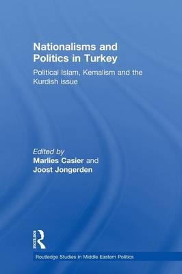 Nationalisms and Politics in Turkey : Political Islam, Kemalism and the Kurdish Issue