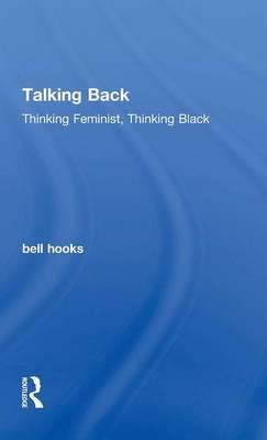 talking back bell hooks essay Free essay: bone black in the book bone black, bell hooks gives a vivid look into her childhood she starts off by talking about a quilt that her mother gave.