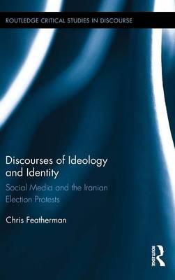 Discourses of Ideology and Identity : Social Media and the Iranian Election Protests