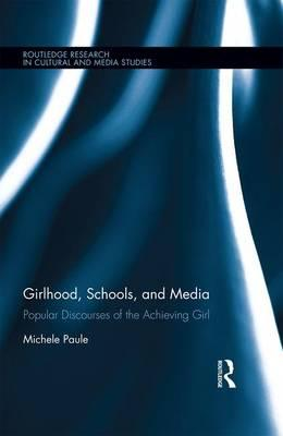 Girlhood, Schools, and Media : Popular Discourses of the Achieving Girl