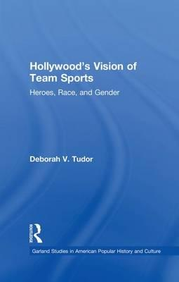 Hollywood's Vision of Team Sports : Heroes, Race, and Gender