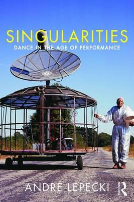 Singularities: Dance and Visual Arts in the Age of Performance : Dance in the Age of Performance