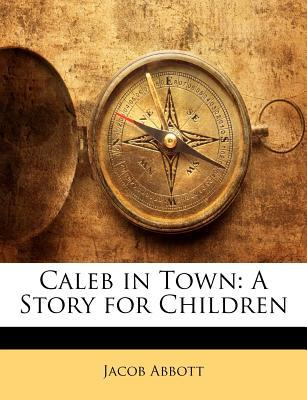 Caleb in Town : A Story for Children