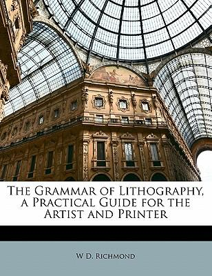 The Grammar of Lithography, a Practical Guide for the Artist and Printer