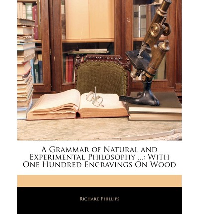 A Grammar of Natural and Experimental Philosophy ...