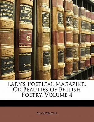 Lady's Poetical Magazine, or Beauties of British Poetry, Volume 4