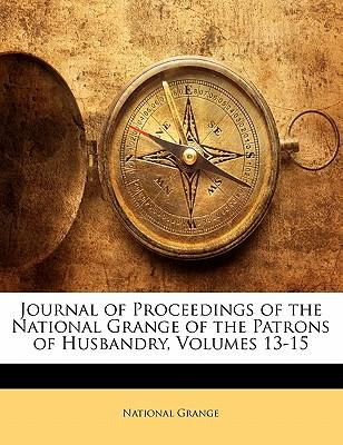Journal of Proceedings of the National Grange of the Patrons of Husbandry, Volumes 13-15