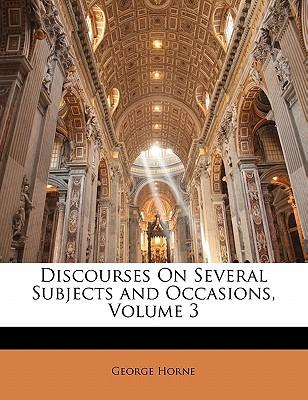 Discourses on Several Subjects and Occasions, Volume 3