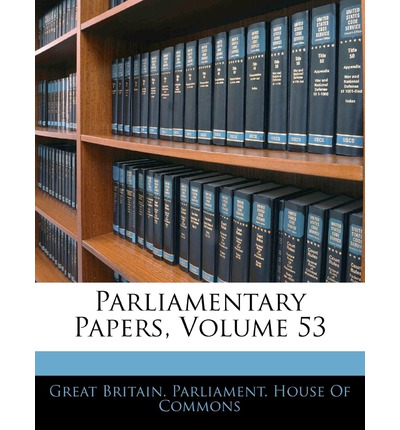 Parliamentary Papers, Volume 53