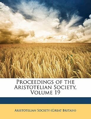 Proceedings of the Aristotelian Society, Volume 19