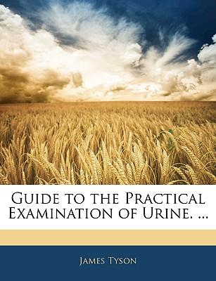 Guide to the Practical Examination of Urine. ...