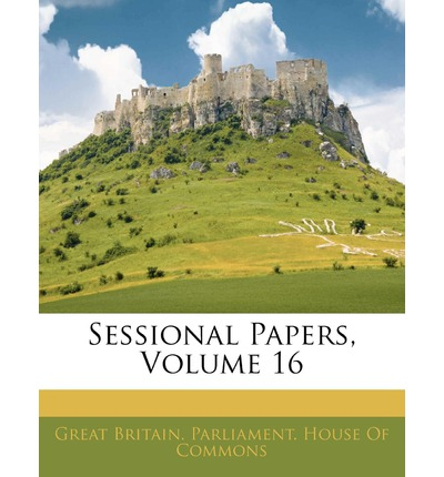 Sessional Papers, Volume 16