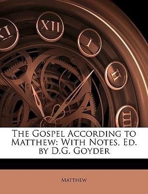 The Gospel According to Matthew : With Notes, Ed. by D.G. Goyder