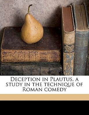Deception in Plautus, a Study in the Technique of Roman Comedy