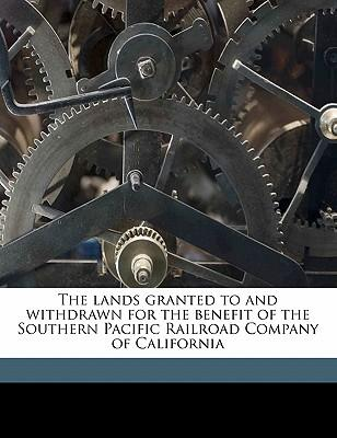 The Lands Granted to and Withdrawn for the Benefit of the Southern Pacific Railroad Company of California