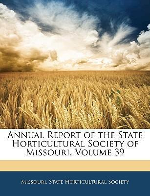 Annual Report of the State Horticultural Society of Missouri, Volume 39