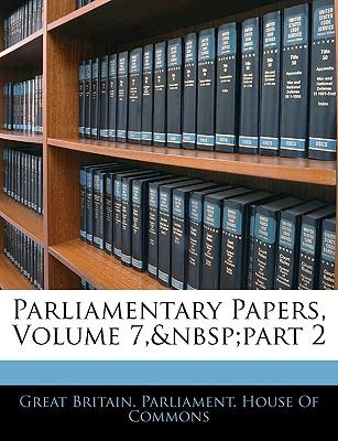 Parliamentary Papers, Volume 7, Part 2