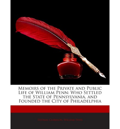 Memoirs of the Private and Public Life of William Penn