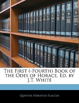 The First (-Fourth) Book of the Odes of Horace, Ed. by J.T. White