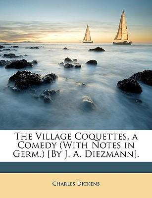 The Village Coquettes, a Comedy (with Notes in Germ.) [By J. A. Diezmann].