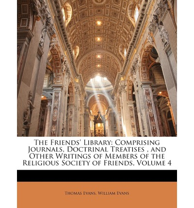 The Friends' Library : Comprising Journals, Doctrinal Treatises, and Other Writings of Members of the Religious Society of Friends, Volume 4
