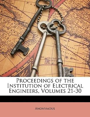 Proceedings of the Institution of Electrical Engineers, Volumes 21-30