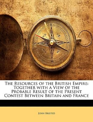 The Resources of the British Empire : Together with a View of the Probable Result of the Present Contest Between Britain and France