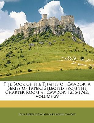 The Book of the Thanes of Cawdor : A Series of Papers Selected from the Charter Room at Cawdor. 1236-1742, Volume 29
