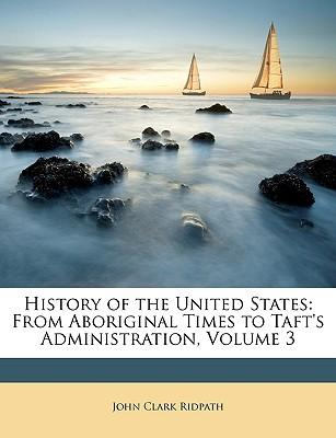 History of the United States : From Aboriginal Times to Taft's Administration, Volume 3