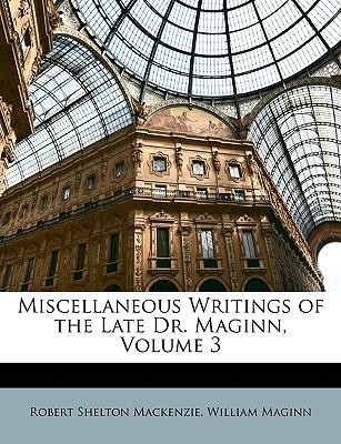 Miscellaneous Writings of the Late Dr. Maginn, Volume 3